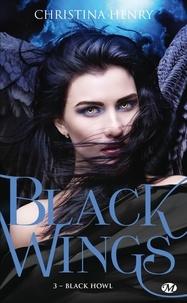 Christina Henry - Black Wings Tome 3 : Black Howl.