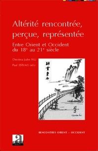 Christina Jialin Wu et Paul Servais - Altérité rencontrée, perçue, représentée - Entre Orient et Occident : du 18e au 21e siècle.