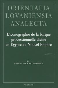 Christina Karlshausen - L'iconographie de la barque processionnelle divine en Egypte au Nouvel Empire.