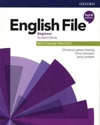 Christina Latham-Koenig et Clive Oxenden - English File Beginner - Student's Book with online practice.