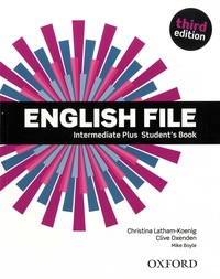 Christina Latham-Koenig et Clive Oxenden - English File Intermediate Plus - Student's Book.