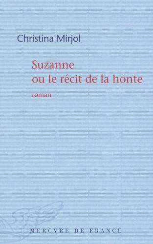 Christina Mirjol - Suzanne ou le récit de la honte.