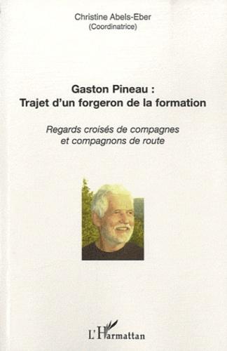 Christine Abels-Eber - Gaston Pineau : trajet d'un forgeron de la formation - Regards croisés de compagnes et compagnons de route.