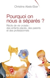 Christine Abels-Eber - Pourquoi on nous a séparés ? - Récits de vie croisés : des enfants placés, des parents et des professionnels.