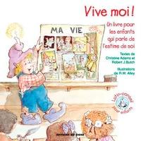Christine Adams et Robert Butch - Vive moi ! - Un livre pour les enfants qui parle de l'estime de soi.