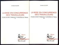 Christine Alglave - La mise en concurrence des travailleurs - Etude de droit français et européen du travail, 2 volumes.