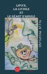 Christine Allix - Lipuce, la luciole et le géant au pied d'argile.