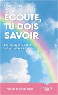 Christine André - Ecoute, tu dois savoir - Les messages des défunts sur la vie après la mort.