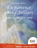 Christine André - En partance pour l'Ailleurs - Voyages de l'âme sur les sphères.