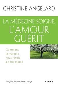 Christine Angelard - La médecine soigne, l'amour guérit.