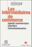 Christine Anglade et Eric Cempura - Les intermédiaires de commerce - Agents commerciaux, Courtiers, Commissionnaires.