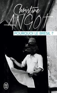 Christine Angot - Pourquoi le Brésil ?.