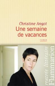 Christine Angot - Une semaine de vacances.