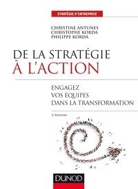 Christine Antunes et Christophe Korda - De la stratégie à l'action - Engager les équipes dans la transformation.