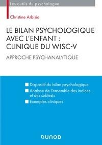 Christine Arbisio - Le bilan psychologique avec l'enfant : Clinique du WISC-V - Approche psychanalytique.