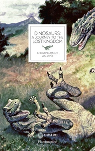 Christine Argot et Luc Vivès - Dinosaurs: A Journey to The Lost Kingdom.