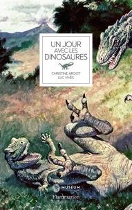 Christine Argot et Luc Vivès - Un jour avec les dinosaures.