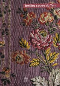 Christine Aribaud et Sylvie Desachy - Textiles sacrés du Tarn, XVIIème-XXème siècle.