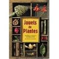 Christine Armengaud - Jouets de plantes - Histoires et secrets de fabrications.