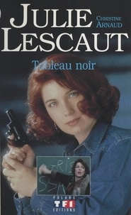 Christine Arnaud - Julie Lescaut (1) : Tableau noir - D'après les personnages d'Alexis Lecaye et le scénario d'Éric Kristy.
