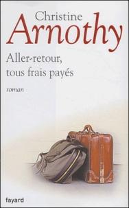 Christine Arnothy - Aller-retour, tous frais payés.