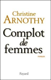 Christine Arnothy - Complot de femmes.