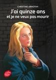 Christine Arnothy - J'ai quinze ans et je ne veux pas mourir - Suivi de Il n'est pas si facile de vivre.