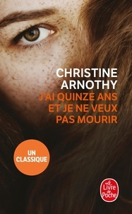 Christine Arnothy - J'ai quinze ans et je ne veux pas mourir - Il n'est pas si facile de vivre.