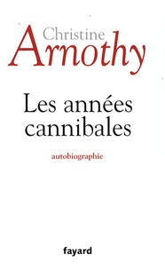 Christine Arnothy - Les années cannibales.
