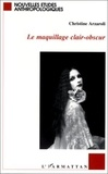 Christine Arzaroli - Le maquillage clair-obscur - Une anthropologie du maquillage contemporain.
