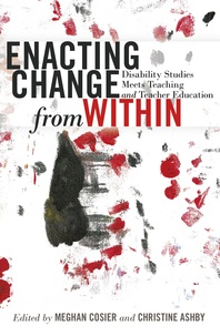 Christine Ashby et Meghan Cosier - Enacting Change from Within - Disability Studies Meets Teaching and Teacher Education.