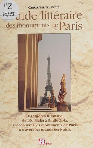 Guide littéraire des monuments de Paris. D'Aragon à Rimbaud, de Léo Malet à Émile Zola : redécouvrez les monuments de Paris à travers les grands écrivains