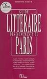 Christine Ausseur - Le guide littéraire des monuments de Paris.