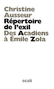 Christine Ausseur - Répertoire de l'exil - Des Acadiens à Emile Zola.