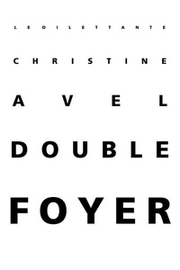 Christine Avel - Double foyer.