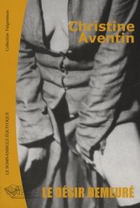 Christine Aventin - Le désir demeuré.