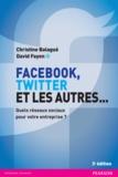 Christine Balagué et David Fayon - Facebook, Twitter et les autres... - Quels réseaux sociaux pour votre entreprise ?.