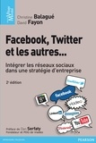 Christine Balagué et David Fayon - Facebook, twitter et les autres... - Intégrer les réseaux sociaux dans une stratégie d'entreprise.