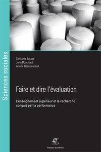 Christine Barats et Julie Bouchard - Faire et dire l'évaluation - L'enseignement supérieur et la recherche conquis par la performance.