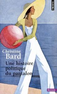 Christine Bard - Une histoire politique du pantalon.