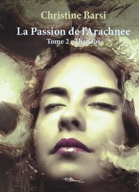 Christine Bardi - La Passion de l'Arachnee Tome 2 : Thanaïos.
