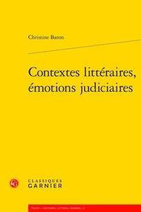 Christine Baron - Contextes littéraires, émotions judiciaires.