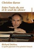 Christine Baron - Entre l'orée du son et le seuil du silence - Richard Delrieu - La quête japonaise d'un pianiste français.