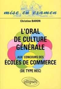 Christine Baron - L'oral de culture générale aux concours des écoles de commerce (de type HEC).
