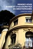 Christine Baron - Rendez-vous d'hier et d'aujourd'hui en Méditerranée.