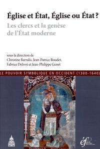 Christine Barralis et Jean-Patrice Boudet - Eglise et Etat, Eglise ou Etat ? - Les clercs et la genèse de l'Etat moderne.