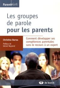 Christine Barras - Les groupes de parole pour les parents - Comment développer ses compétences parentales sans le recours à un expert.