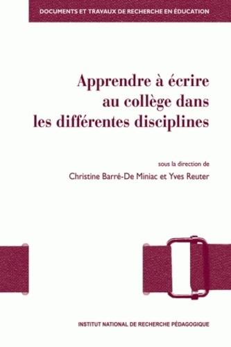 Christine Barré-de Miniac et Yves Reuter - Apprendre à écrire au collège dans les différentes disciplines.