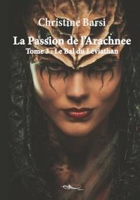 Christine Barsi - La Passion de l'Arachnee Tome 3 : Le bal de Léviathan.