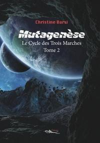 Christine Barsi - Le cycle des trois marches Tome 2 : Mutagenèse.